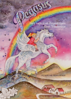 PEGASUS flieg mich zum Regenbogen – eine Traumreise